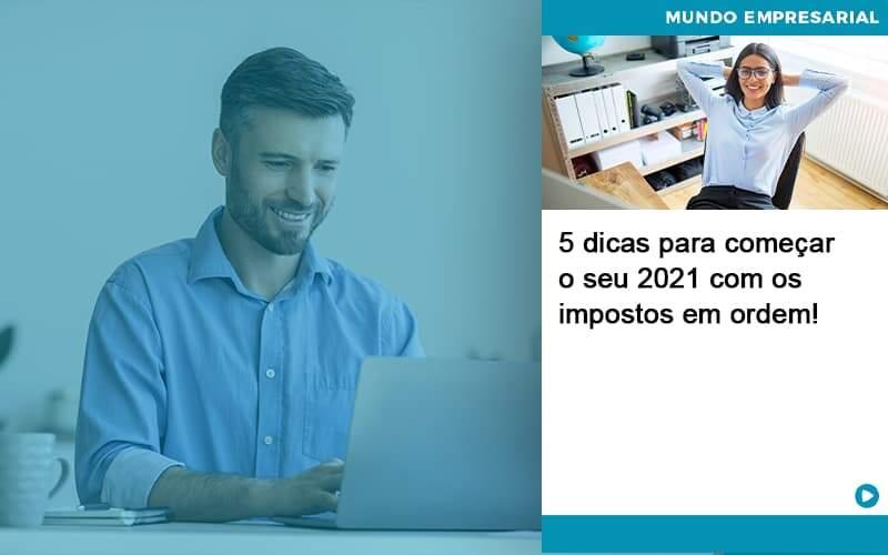 5 Dicas Para Comecar O Seu 2021 Com Os Impostos Em Ordem Organização Contábil Lawini - Thargo Contabilidade