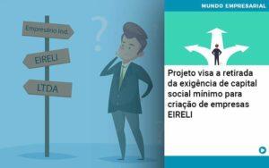 Projeto Visa A Retirada Da Exigência De Capital Social Mínimo Para Criação De Empresas Eireli Organização Contábil Lawini - Thargo Contabilidade