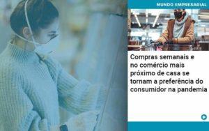 Compras Semanais E No Comercio Mais Proximo De Casa Se Tornam A Preferencia Do Consumidor Na Pandemia Organização Contábil Lawini - Thargo Contabilidade