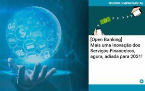 Open Banking Mais Uma Inovacao Dos Servicos Financeiros Agora Adiada Para 2021 Organização Contábil Lawini - Thargo Contabilidade