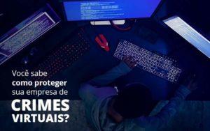Como Proteger Sua Empresa De Crimes Virtuais Organização Contábil Lawini - Thargo Contabilidade