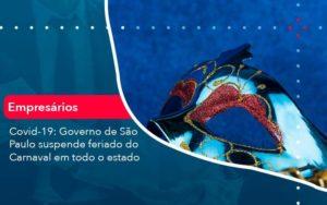 Covid 19 Governo De Sao Paulo Suspende Feriado Do Carnaval Em Todo Estado 1 Organização Contábil Lawini - Thargo Contabilidade