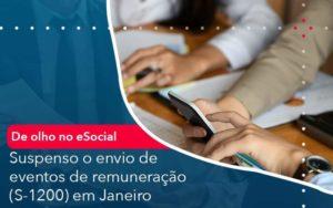 De Olho No E Social Suspenso O Envio De Eventos De Remuneracao S 1200 Em Janeiro Organização Contábil Lawini - Thargo Contabilidade