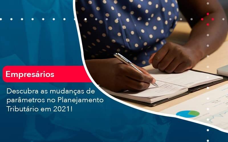 Descubra As Mudancas De Parametros No Planejamento Tributario Em 2021 1 Organização Contábil Lawini - Thargo Contabilidade