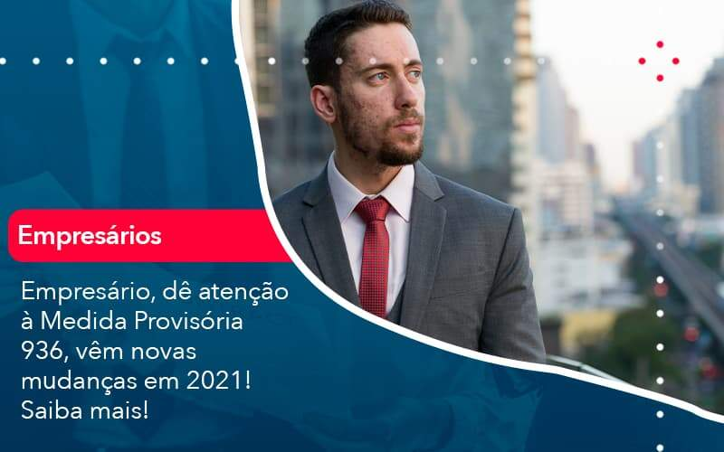 Empresario De Atencao A Medida Provisoria 936 Vem Novas Mudancas Em 2021 Saiba Mais 1 Organização Contábil Lawini - Thargo Contabilidade