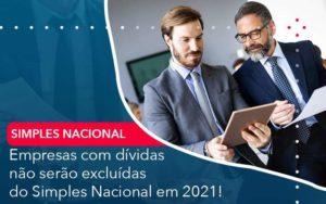 Empresas Com Dividas Nao Serao Excluidas Do Simples Nacional Em 2021 Organização Contábil Lawini - Thargo Contabilidade