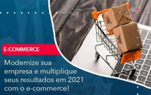 Modernize Sua Empresa E Multiplique Seus Resultados Em 2021 Com O E Commerce Organização Contábil Lawini - Thargo Contabilidade
