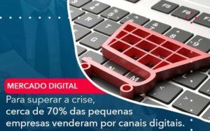 Para Superar A Crise Cerca De 70 Das Pequenas Empresas Venderam Por Canais Digitais Organização Contábil Lawini - Thargo Contabilidade