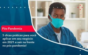 5 Dicas Práticas Para Você Aplicar Em Seu Negócio Em 2021 E Sair Na Frente No Pós Pandemia 1 Organização Contábil Lawini - Thargo Contabilidade