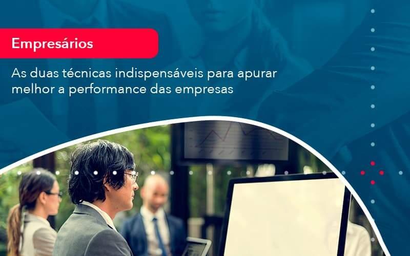 As Duas Tecnicas Indispensaveis Para Apurar Melhor A Performance Das Empresa 1 Organização Contábil Lawini - Thargo Contabilidade